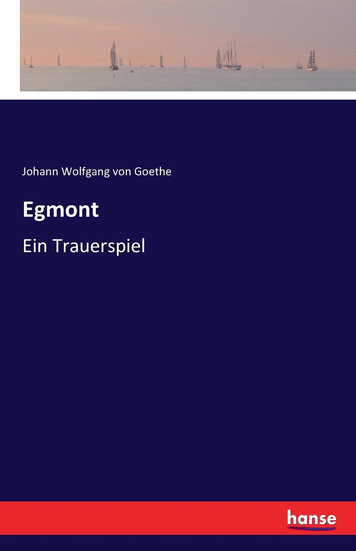Johann Wolfgang von Goethe Egmont goethe j egmont