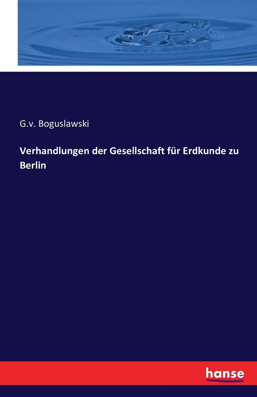G.v. Boguslawski Verhandlungen der Gesellschaft fur Erdkunde zu Berlin gesellschaft für bildende kunst jahrbuch der gesellschaft fur bildende kunst und vaterlandische altertumer zu emden 1903 vol 15 erstes heft s 1 186 classic reprint