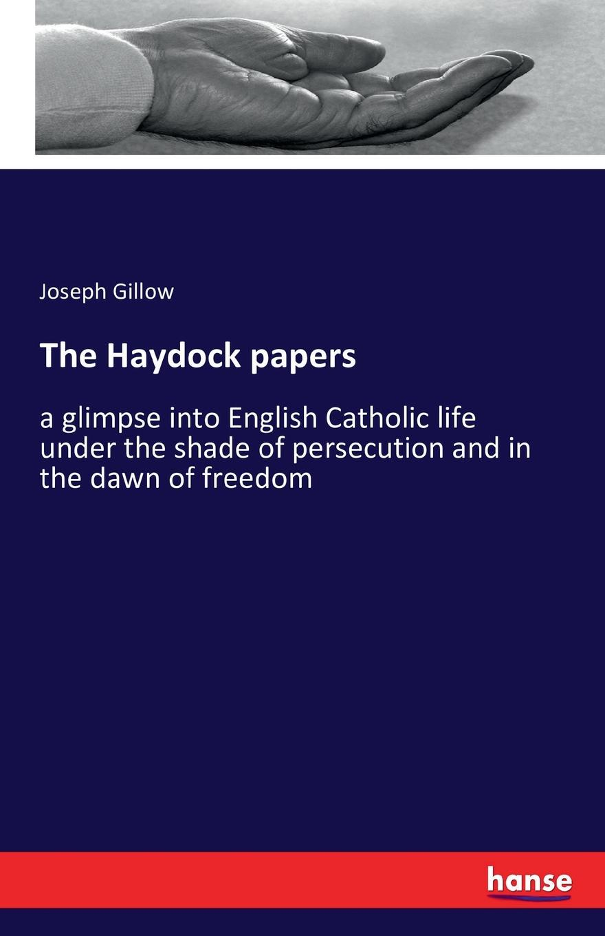 Фото - Joseph Gillow The Haydock papers joseph gillow the haydock papers a glimpse into english catholic life under the shade of persecution and in the dawn of freedom