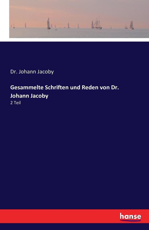 Dr. Johann Jacoby Gesammelte Schriften und Reden von Dr. Johann Jacoby j f oberlin johann friedrich oberlin s vollstandige lebensgeschichte und gesammelte schriften
