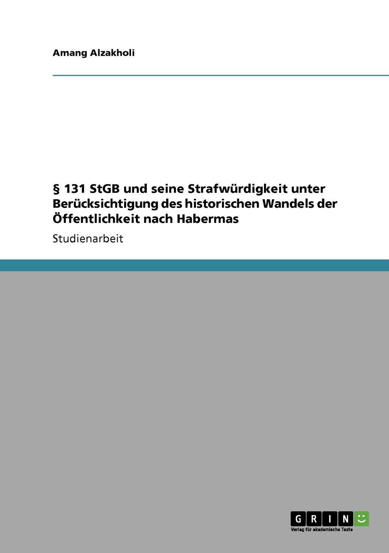 Книга . 131 StGB und seine Strafwurdigkeit  unter Berucksichtigung des historischen  Wandels der Offentlichkeit nach Habermas. Amang Alzakholi