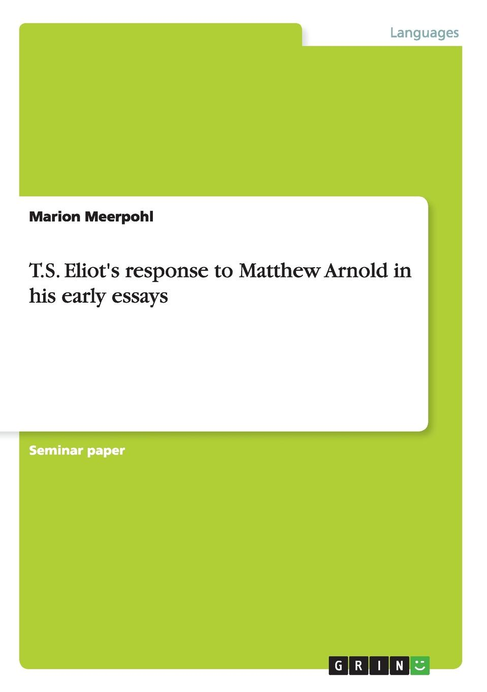 Marion Meerpohl T.S. Eliot.s response to Matthew Arnold in his early essays kummer frederic arnold the ivory snuff box