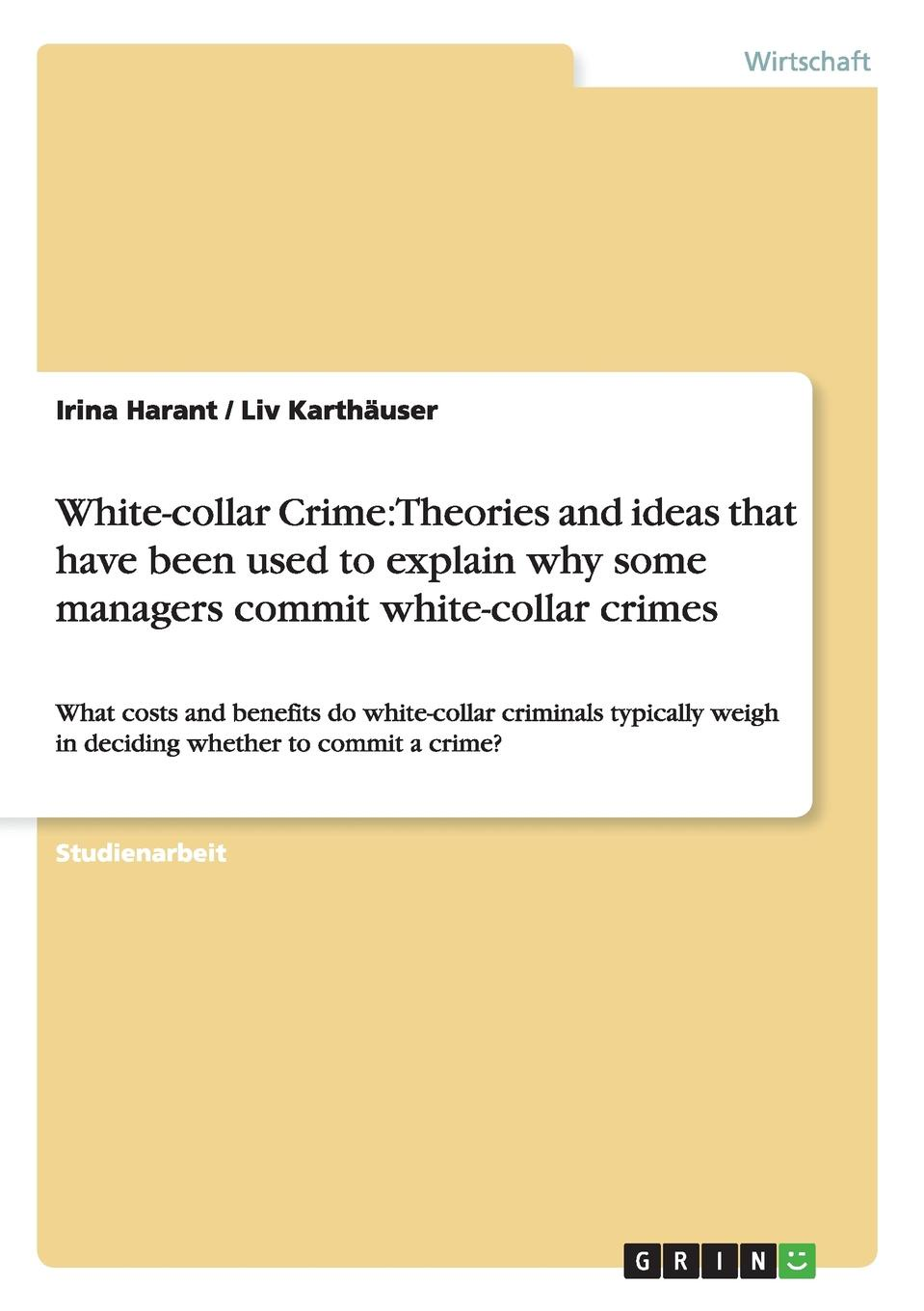 Фото - Irina Harant, Liv Karthäuser White-collar Crime. Theories and ideas that have been used to explain why some managers commit white-collar crimes white colander crime