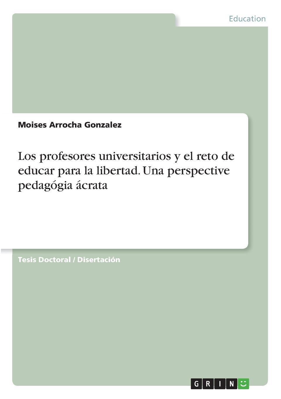 Moises Arrocha Gonzalez Los profesores universitarios y el reto de educar para la libertad. Una perspective pedagogia acrata antonio tadeo abche mor n venezuela y el salto tecnologico en la relacion bilateral con china