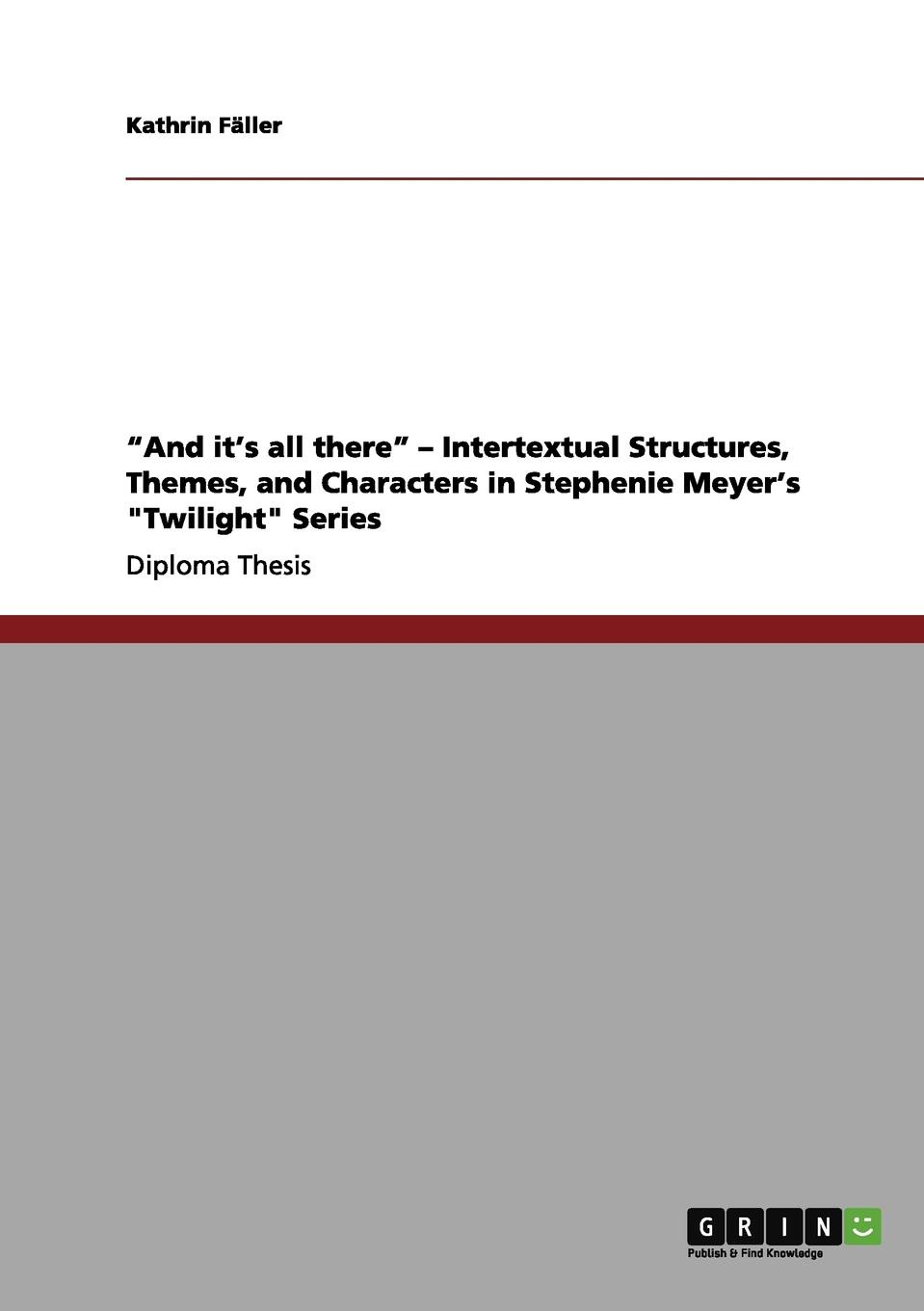 Kathrin Fäller And it.s all there - Intertextual Structures, Themes, and Characters in Stephenie Meyer.s Twilight Series meyer s the short second life of bree tanner