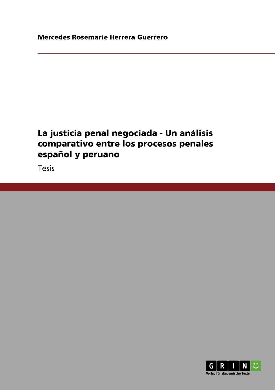 Mercedes Rosemarie Herrera Guerrero La justicia penal negociada - Un analisis comparativo entre los procesos penales espanol y peruano