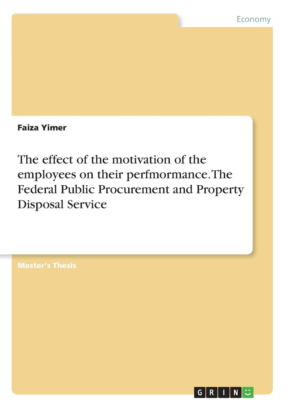 Faiza Yimer The effect of the motivation of the employees on their perfmormance. The Federal Public Procurement and Property Disposal Service muhammad naeem intrinsic versus extrinsic motivation and the effects of those types on employees