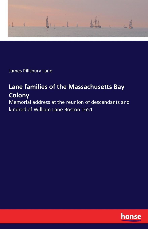 James Pillsbury Lane Lane families of the Massachusetts Bay Colony ellis george edward the puritan age and rule in the colony of the massachusetts bay 1629 1685