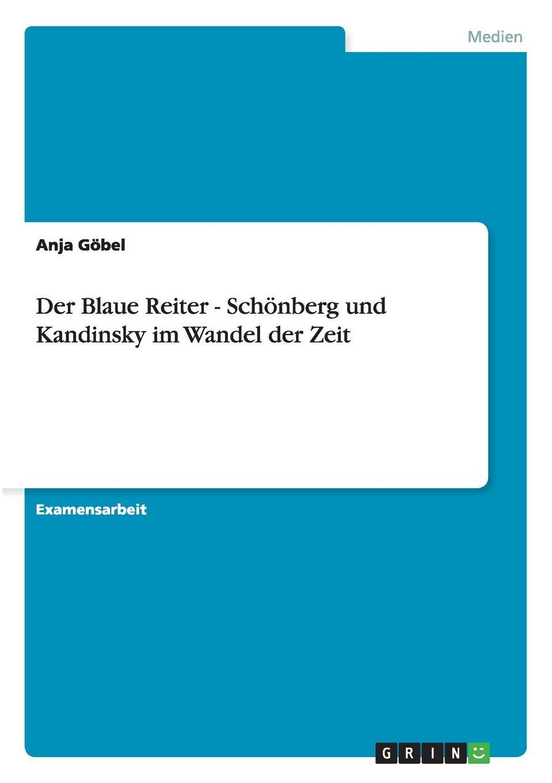 Anja Göbel Der Blaue Reiter - Schonberg und Kandinsky im Wandel der Zeit kandinsky marc and der blaue reiter