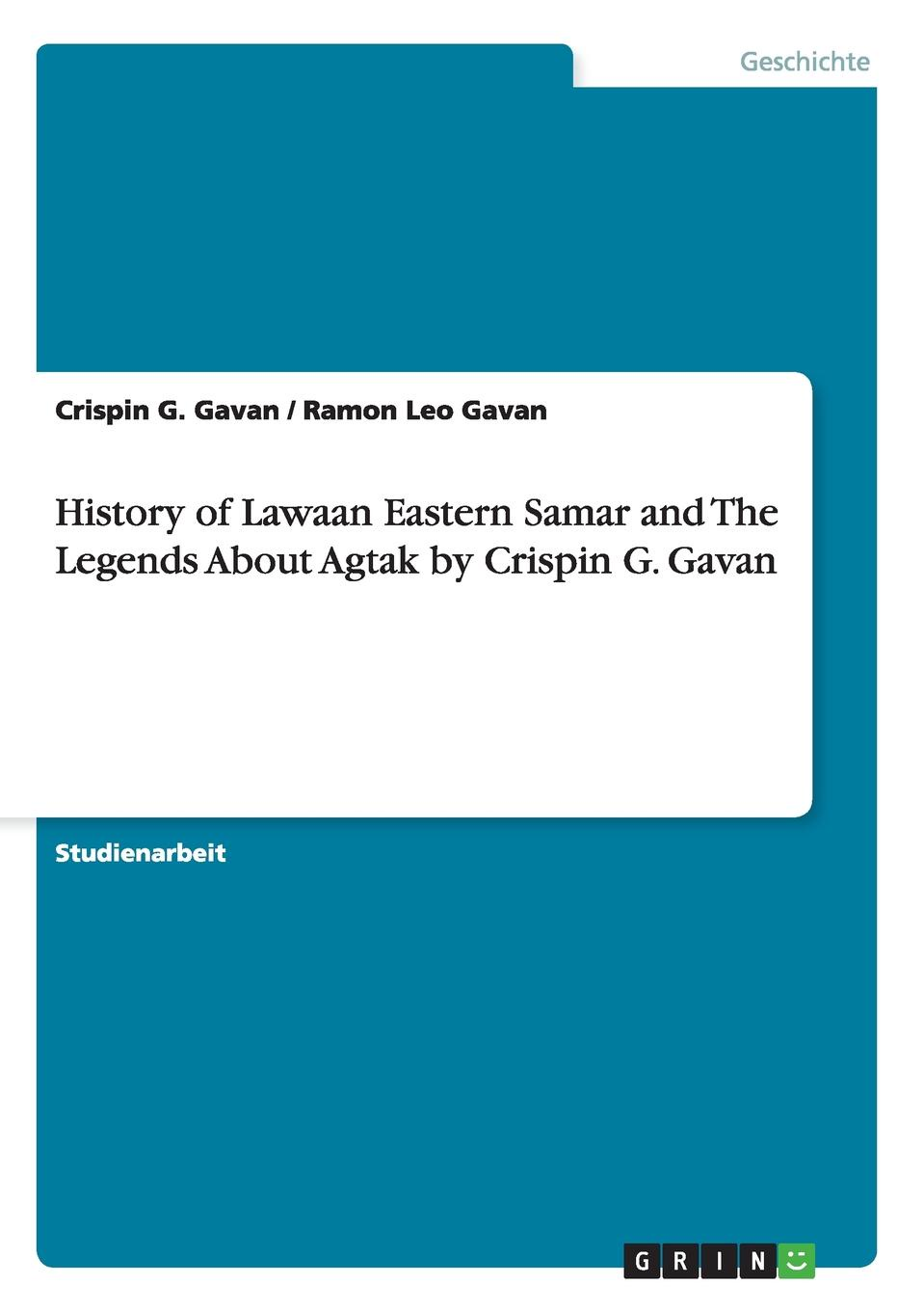 Ramon Leo Gavan, Crispin G. Gavan History of Lawaan Eastern Samar and The Legends About Agtak by Crispin G. Gavan цена