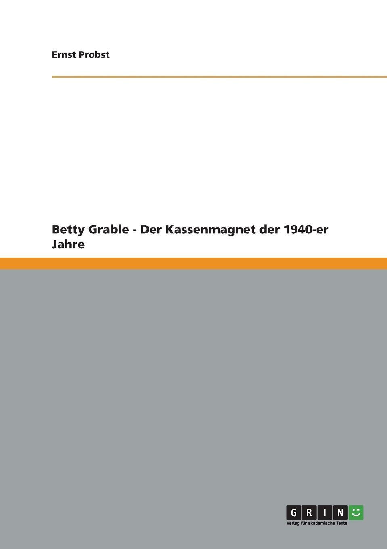Ernst Probst Betty Grable - Der Kassenmagnet der 1940-er Jahre ernst probst hrsg weisheiten der indianer