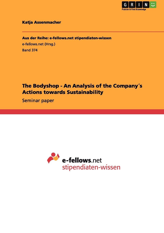 Katja Assenmacher The Bodyshop - An Analysis of the Company.s Actions towards Sustainability недорго, оригинальная цена