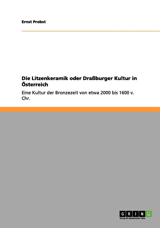 Ernst Probst Die Litzenkeramik oder Drassburger Kultur in Osterreich ernst probst die lausitzer kultur in deutschland