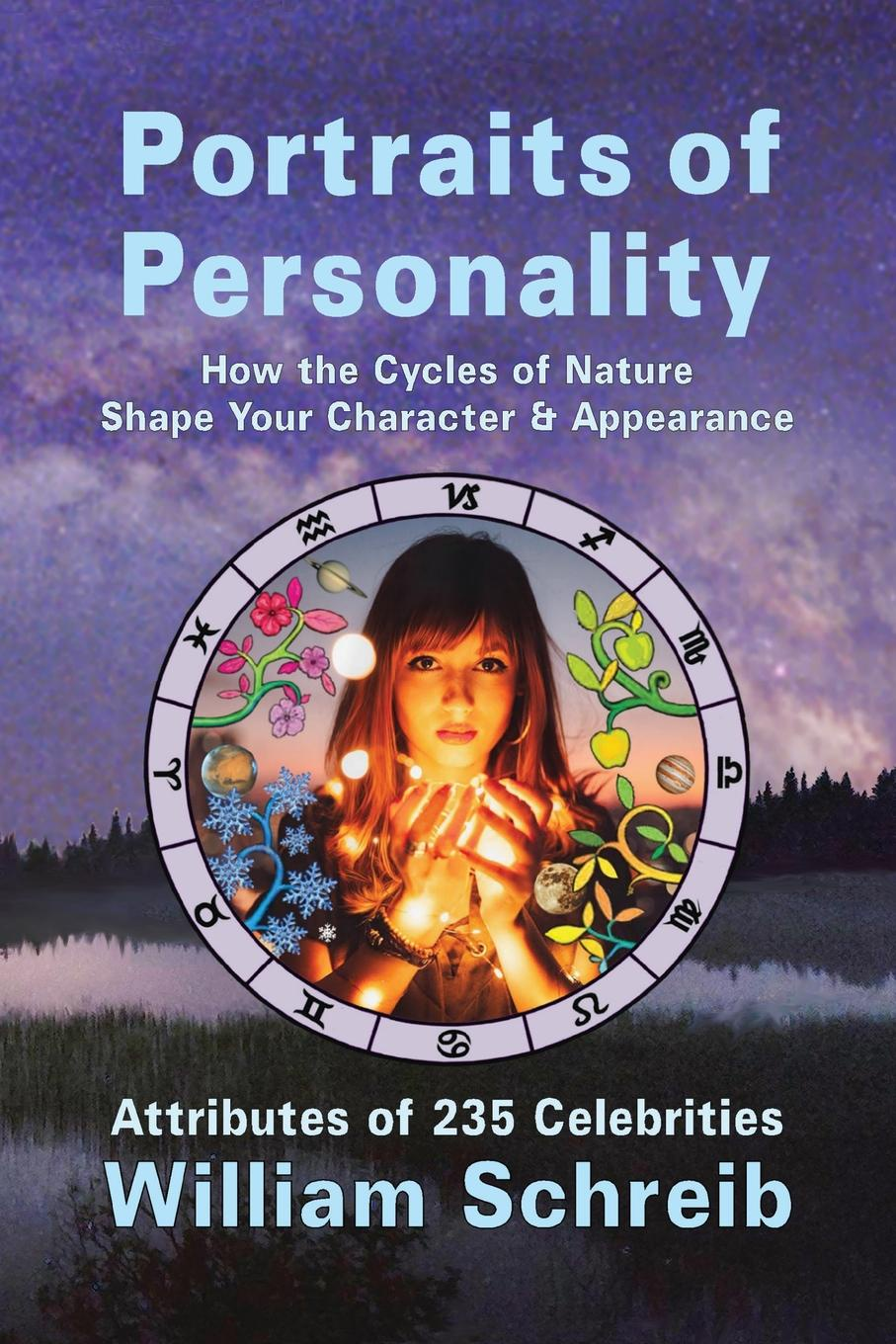 William Arthur Schreib Portraits of Personality. How the Cycles of Nature Shape Your Character . Appearance nature guide stars and planets