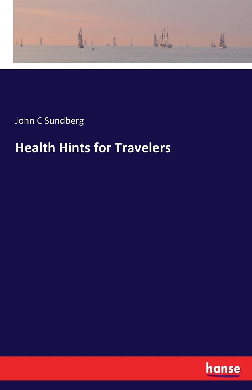 John C Sundberg Health Hints for Travelers