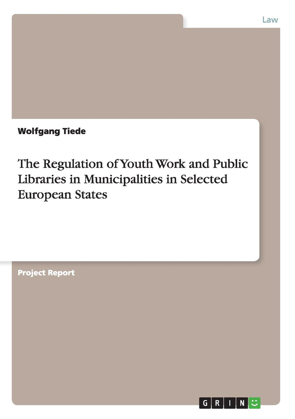 Wolfgang Tiede The Regulation of Youth Work and Public Libraries in Municipalities in Selected European States maria joao camelo de barros the role of local municipalities in the promotion of the internationalization of firms