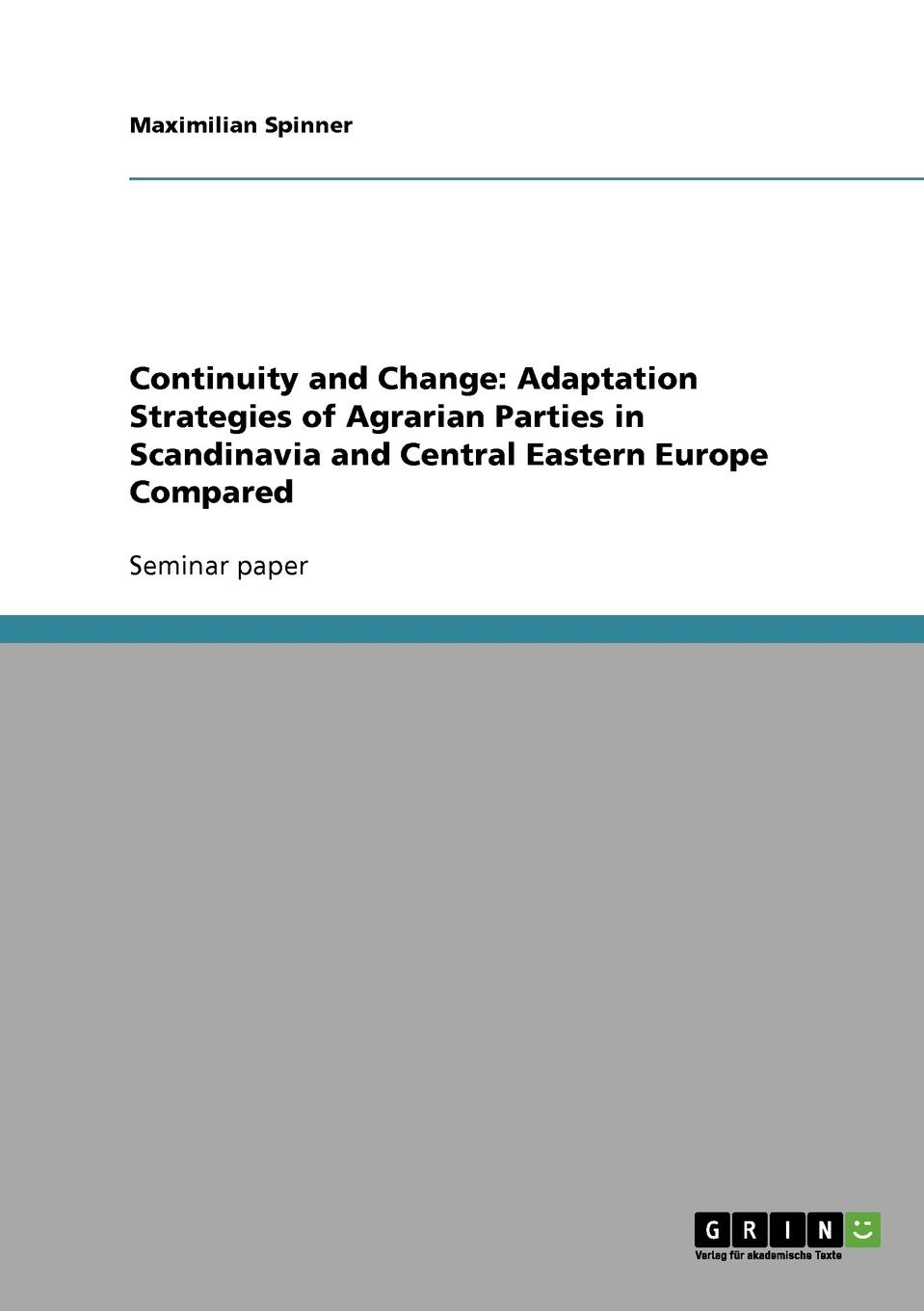 Maximilian Spinner Continuity and Change. Adaptation Strategies of Agrarian Parties in Scandinavia and Central Eastern Europe Compared цена