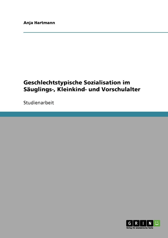 Anja Hartmann Geschlechtstypische Sozialisation im Sauglings-, Kleinkind- und Vorschulalter