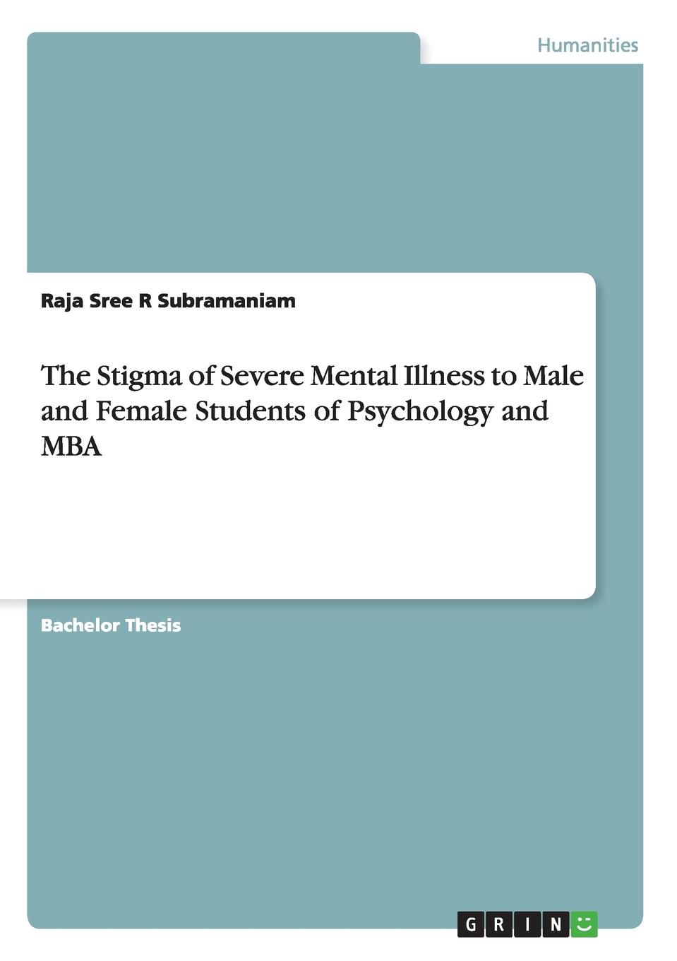Raja Sree R Subramaniam The Stigma of Severe Mental Illness to Male and Female Students of Psychology and MBA olga b a van den akker reproductive health psychology