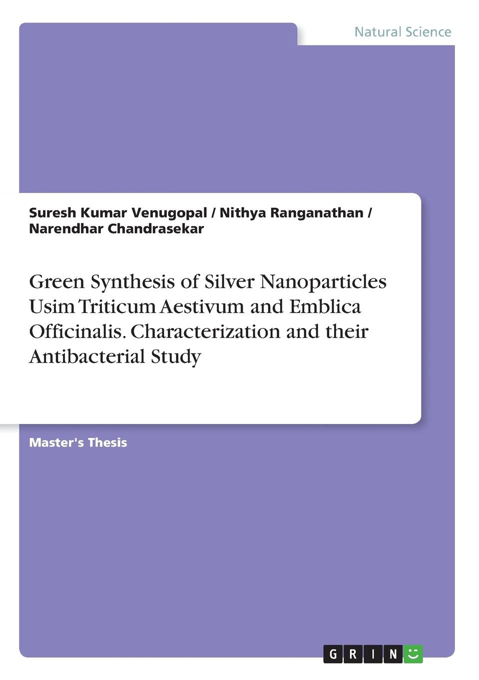 Suresh Kumar Venugopal, Nithya Ranganathan, Narendhar Chandrasekar Green Synthesis of Silver Nanoparticles Usim Triticum Aestivum and Emblica Officinalis. Characterization and their Antibacterial Study недорго, оригинальная цена