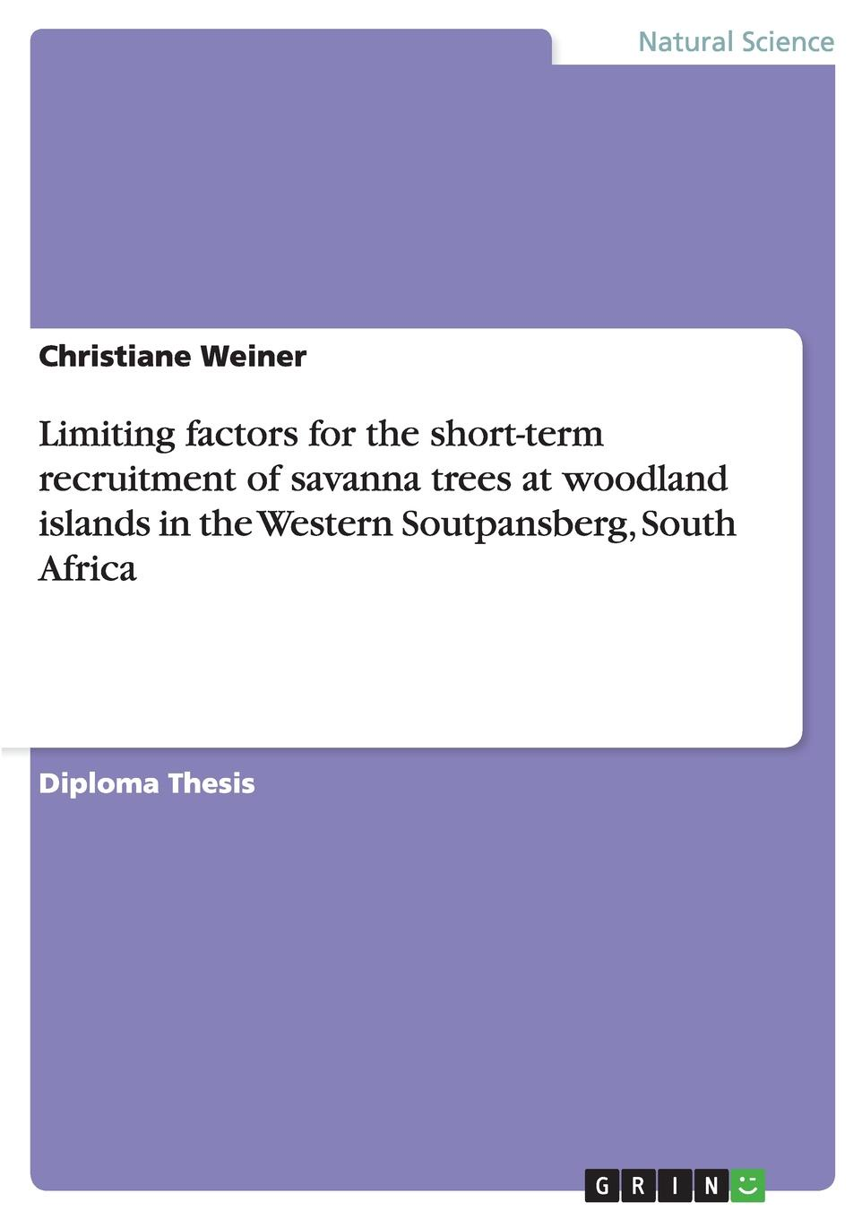 Christiane Weiner Limiting factors for the short-term recruitment of savanna trees at woodland islands in the Western Soutpansberg, South Africa a tree is a plant