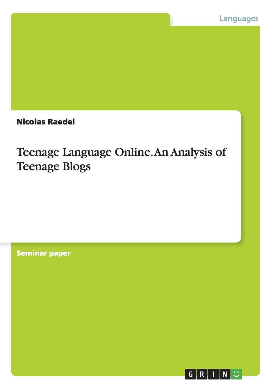 Nicolas Raedel Teenage Language Online. An Analysis of Teenage Blogs natalie schilling the handbook of language variation and change