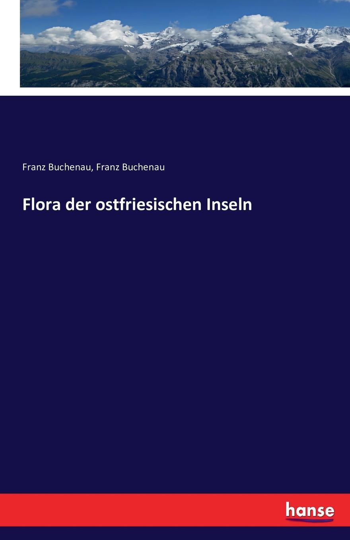 Franz Buchenau Flora der ostfriesischen Inseln paul knuth flora der nordfriesischen inseln