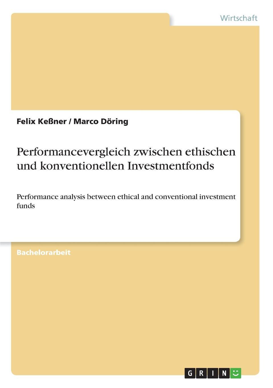 Felix Keßner, Marco Döring Performancevergleich zwischen ethischen und konventionellen Investmentfonds johann seitz nachhaltige investments eine empirisch vergleichende analyse der performance ethisch nachhaltiger investmentfonds in europa