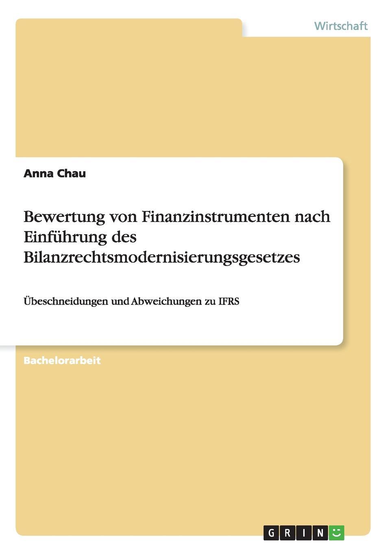 Bewertung von Finanzinstrumenten nach Einfuhrung des Bilanzrechtsmodernisierungsgesetzes Bachelorarbeit aus dem Jahr 2012 im Fachbereich BWL - Rechnungswesen...
