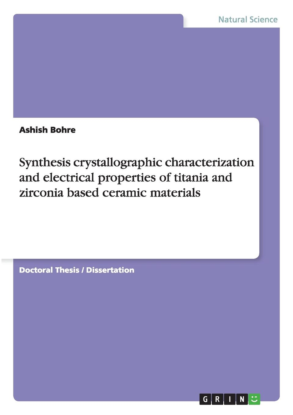 Ashish Bohre Synthesis crystallographic characterization and electrical properties of titania and zirconia based ceramic materials muthuraman s mechanics of materials