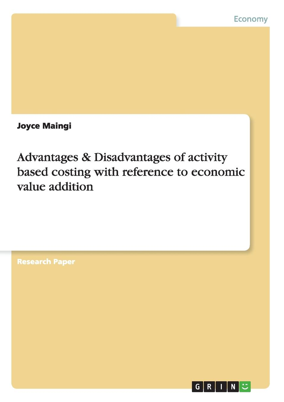 Joyce Maingi Advantages . Disadvantages of activity based costing with reference to economic value addition activity based costing making it work for small and mid sized companies