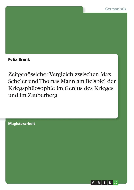 Felix Brenk Zeitgenossicher Vergleich zwischen Max Scheler und Thomas Mann am Beispiel der Kriegsphilosophie im Genius des Krieges und im Zauberberg max scheler die stellung des menschen im kosmos