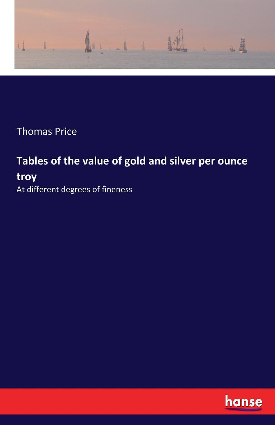 Thomas Price Tables of the value of gold and silver per ounce troy outdoor portable stainless steel wine pot silver 8 ounce