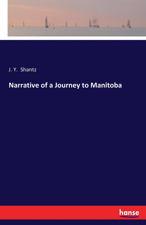 J. Y. Shantz Narrative of a Journey to Manitoba