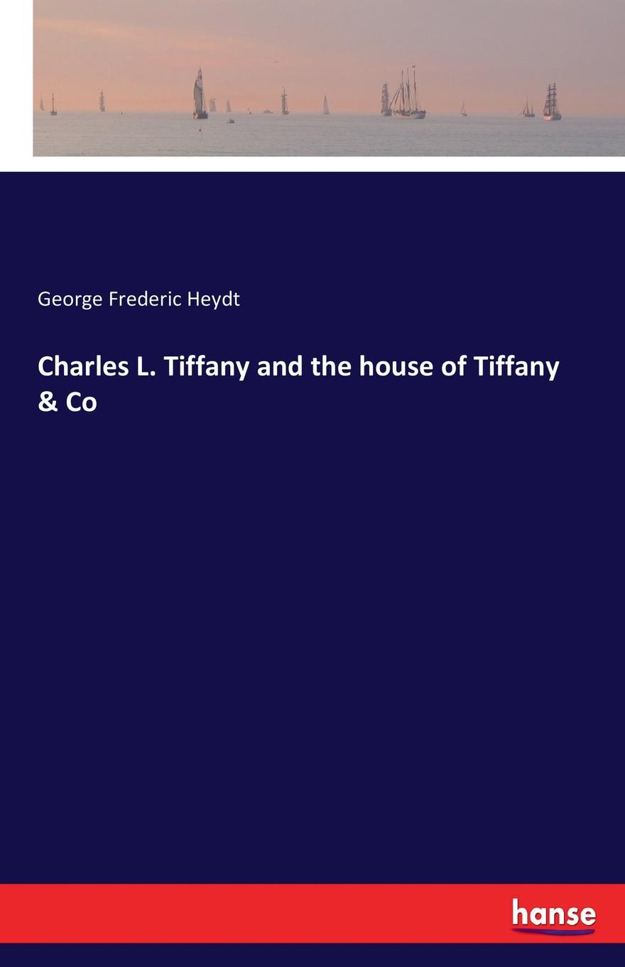 George Frederic Heydt Charles L. Tiffany and the house of Tiffany . Co frederic iii memoires of the house of brandenburor