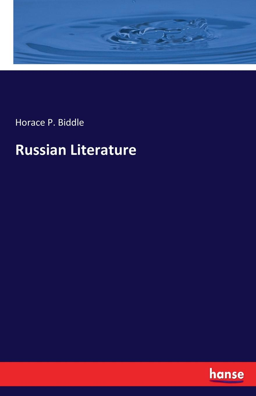Horace P. Biddle Russian Literature baring maurice an outline of russian literature