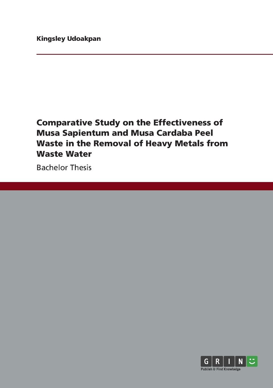 цены на Kingsley Udoakpan Comparative Study on the Effectiveness of Musa Sapientum and Musa Cardaba Peel Waste in the Removal of Heavy Metals from Waste Water  в интернет-магазинах