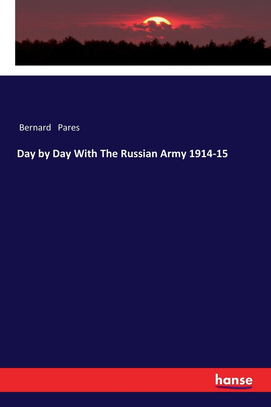 Bernard Pares Day by Day With The Russian Army 1914-15 the day of the jackal