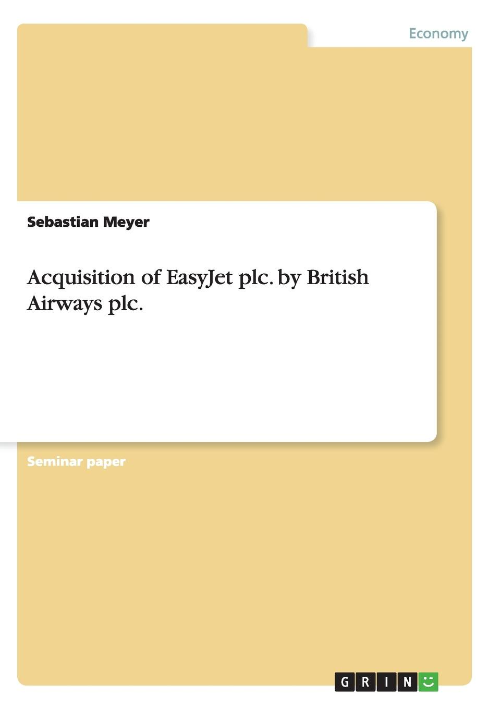 Sebastian Meyer Acquisition of EasyJet plc. by British Airways plc. цены