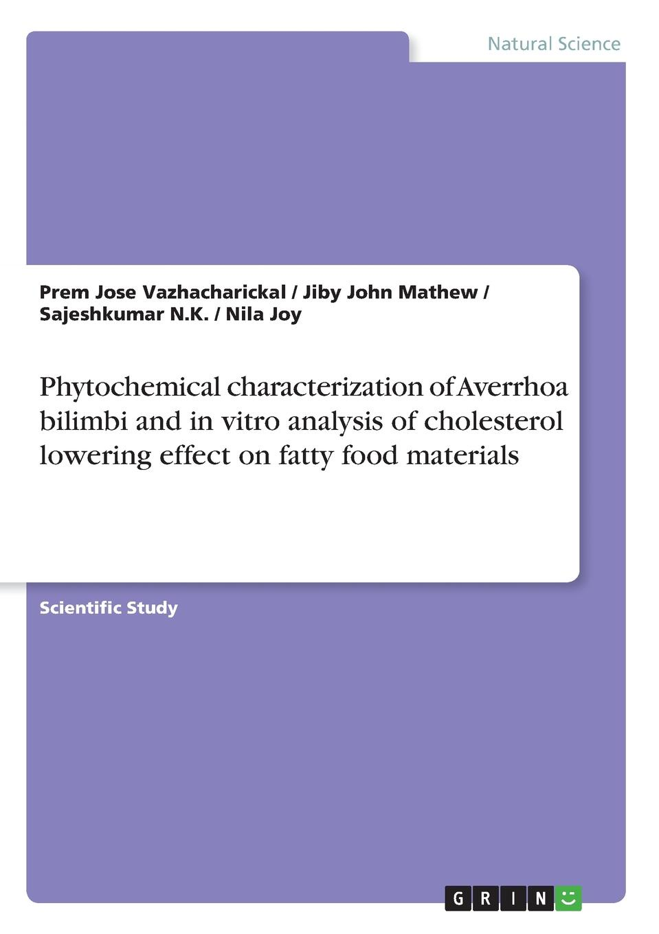 Jiby John Mathew, Sajeshkumar N.K., Prem Jose Vazhacharickal Phytochemical characterization of Averrhoa bilimbi and in vitro analysis of cholesterol lowering effect on fatty food materials jiby john mathew prem jose vazhacharickal sajeshkumar n k the honey apple and its phytochemical analysis