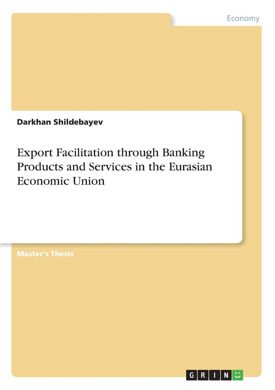 Darkhan Shildebayev Export Facilitation through Banking Products and Services in the Eurasian Economic Union socio economic determinants of performance of smes