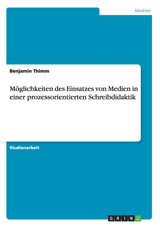 Moglichkeiten des Einsatzes von Medien in einer prozessorientierten Schreibdidaktik Studienarbeit aus dem Jahr 2011 im Fachbereich Medien / Kommunikation...