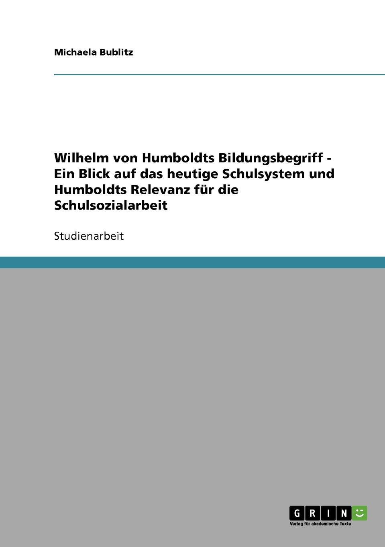 Michaela Bublitz Wilhelm von Humboldts Bildungsbegriff - Ein Blick auf das heutige Schulsystem und Humboldts Relevanz fur die Schulsozialarbeit annette wallbruch das sprachverstandnis karl ferdinand beckers im vergleich zu wilhelm von humboldt