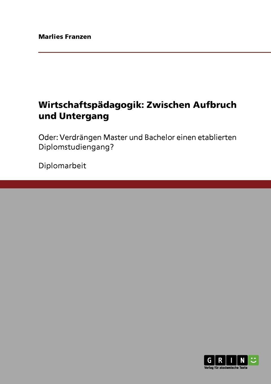 Wirtschaftspadagogik. Zwischen Aufbruch und Untergang Diplomarbeit aus dem Jahr 2006 im Fachbereich BWL - Didaktik...