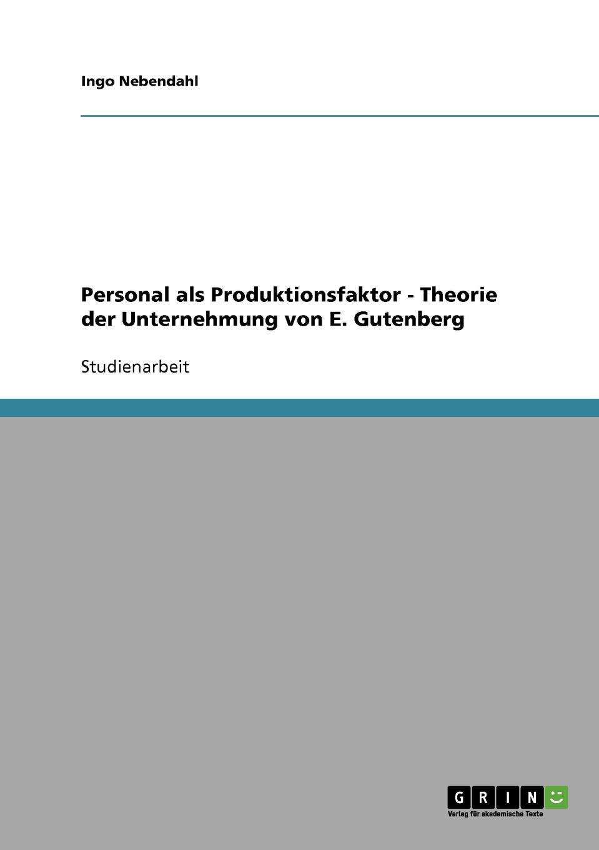 Ingo Nebendahl Personal als Produktionsfaktor - Theorie der Unternehmung von E. Gutenberg heiko schnickmann die theorie der monogenese von pidgin und kreolsprachen