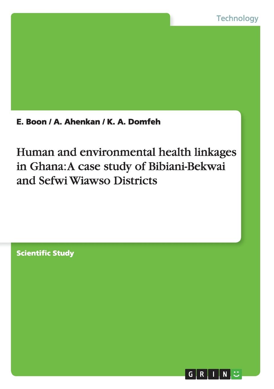 E. Boon, A. Ahenkan, K. A. Domfeh Human and environmental health linkages in Ghana. A case study of Bibiani-Bekwai and Sefwi Wiawso Districts imaging of the human brain in health and disease