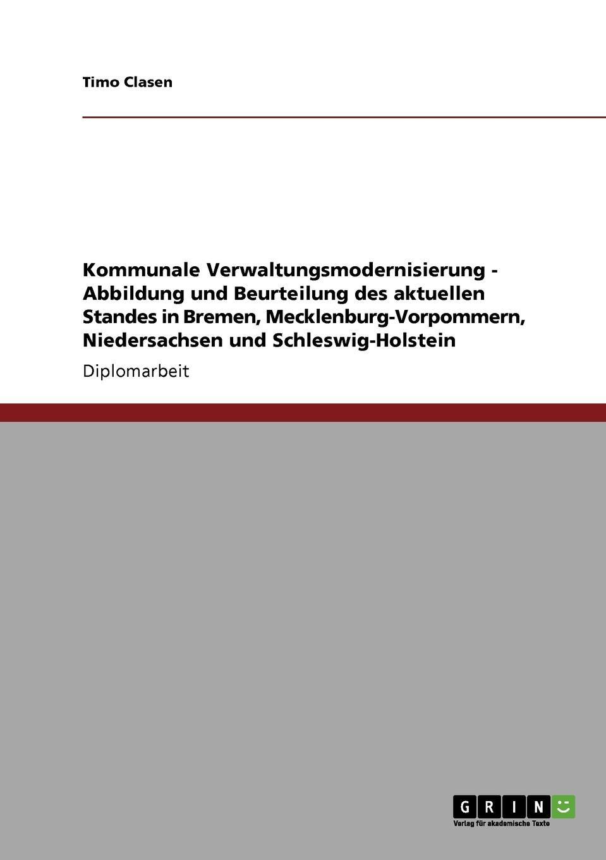 Kommunale Verwaltungsmodernisierung - Abbildung und Beurteilung des aktuellen Standes in Bremen, Mecklenburg-Vorpommern, Niedersachsen und Schleswig-Holstein Diplomarbeit aus dem Jahr 2008 im Fachbereich BWL - Sonstiges, Note...
