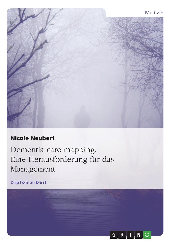 Nicole Neubert Dementia Care Mapping. Eine Herausforderung Fur Das Management jonas daum christliche ethik im management stationarer altenpflege