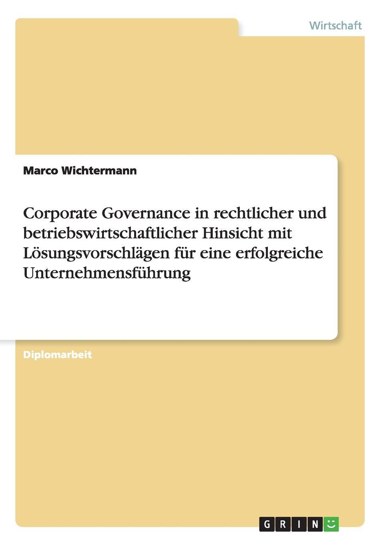 Corporate Governance in rechtlicher und betriebswirtschaftlicher Hinsicht mit Losungsvorschlagen fur eine erfolgreiche Unternehmensfuhrung Diplomarbeit aus dem Jahr 2009 im Fachbereich BWL - Recht Note:...