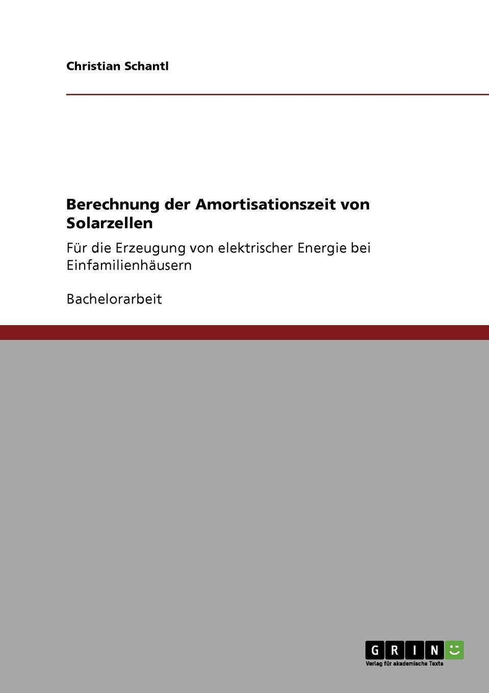 Berechnung der Amortisationszeit von Solarzellen Bachelorarbeit aus dem Jahr 2010 im Fachbereich BWL - Controlling...